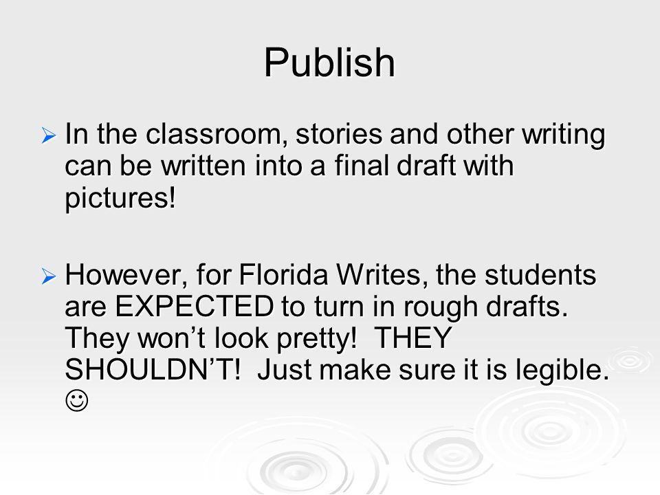 Publish In the classroom, stories and other writing can be written into a final draft with pictures!