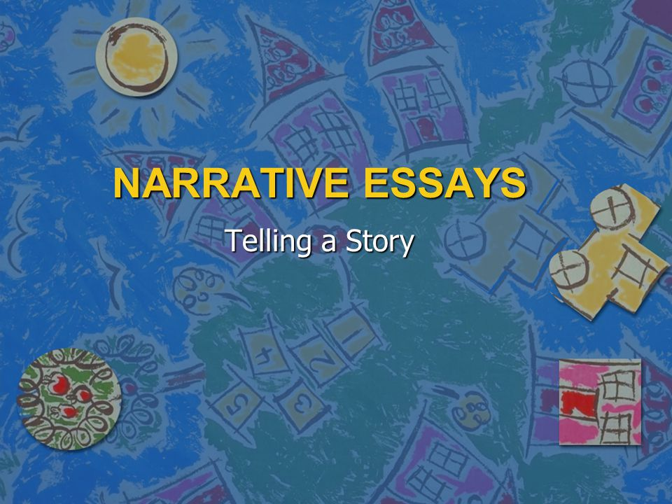 NARRATIVE ESSAYS Telling a Story