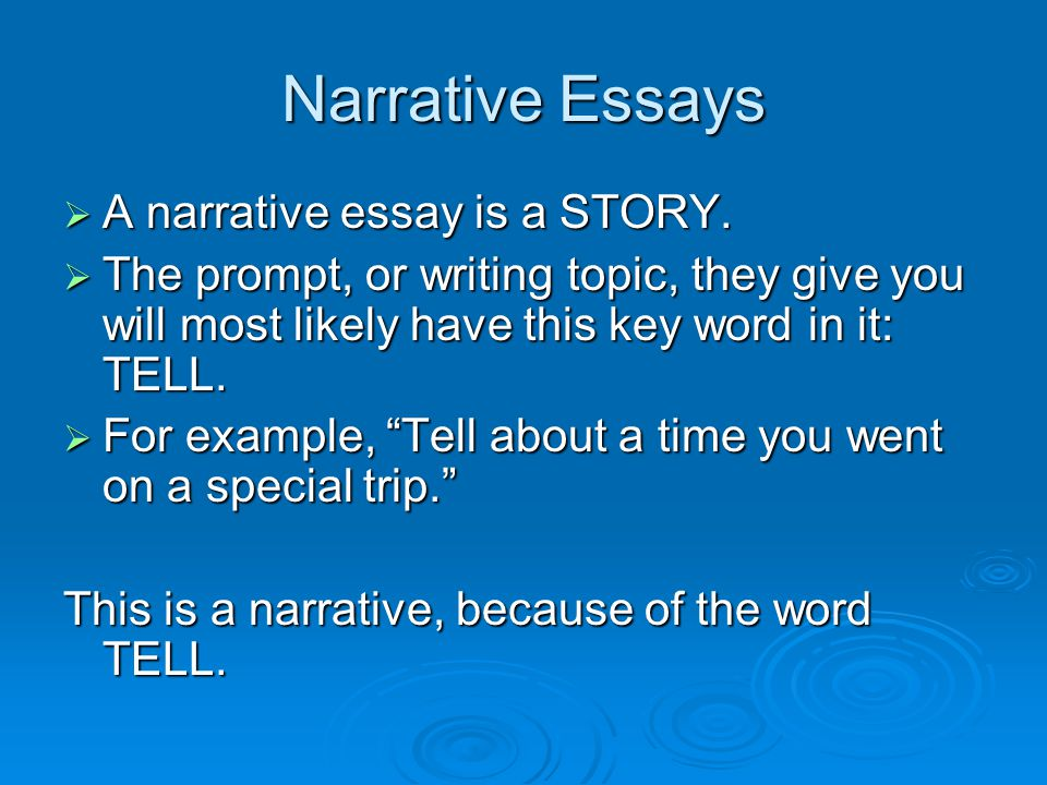 Narrative Essays A narrative essay is a STORY.