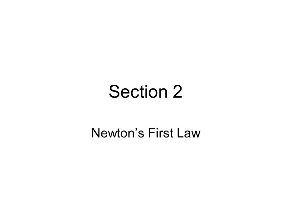 Section 2 Newton's First Law