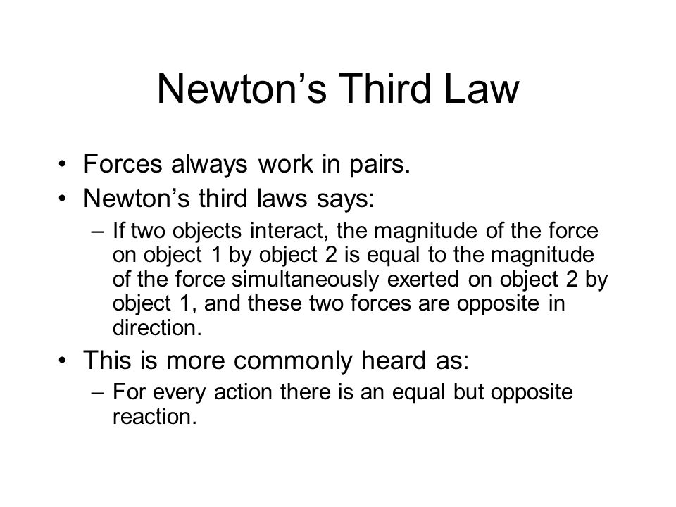 Newton's Third Law Forces always work in pairs.