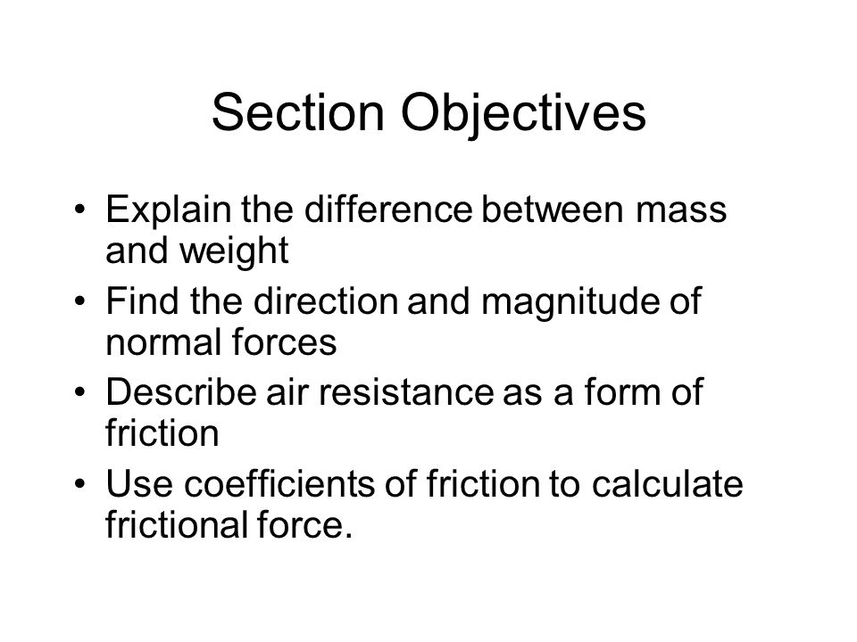 Section Objectives Explain the difference between mass and weight