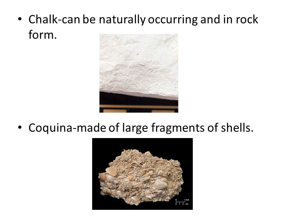 Chalk-can be naturally occurring and in rock form.