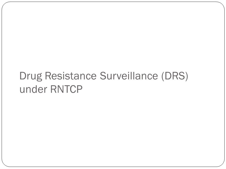 Drug Resistance Surveillance (DRS) under RNTCP