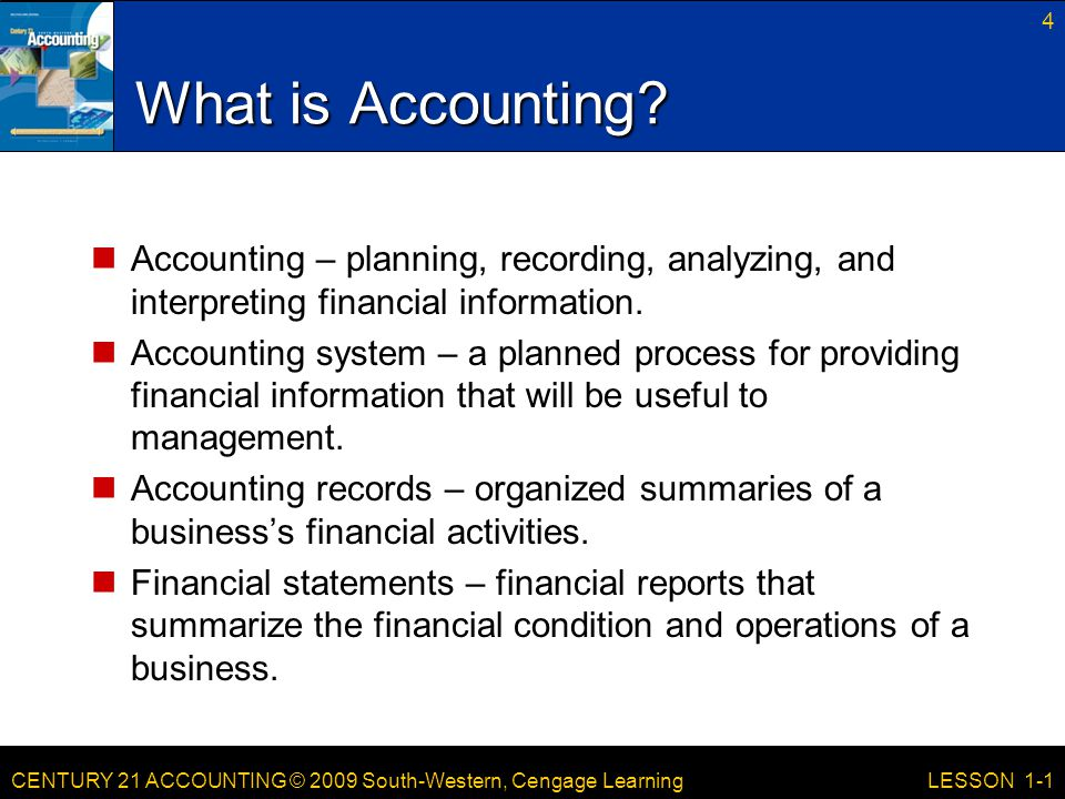 What is Accounting Accounting – planning, recording, analyzing, and interpreting financial information.