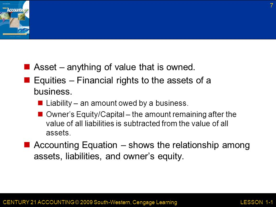 Asset – anything of value that is owned.