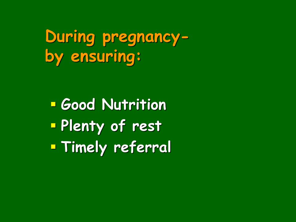 During pregnancy- by ensuring:
