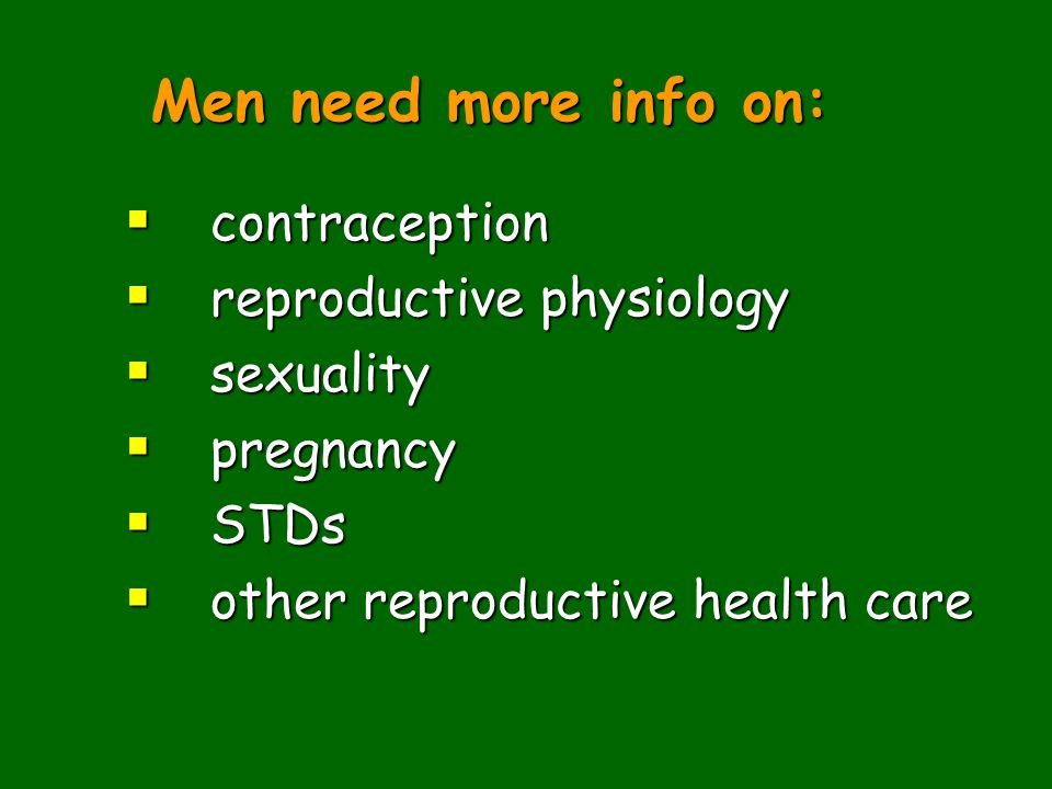 Men need more info on: contraception reproductive physiology sexuality