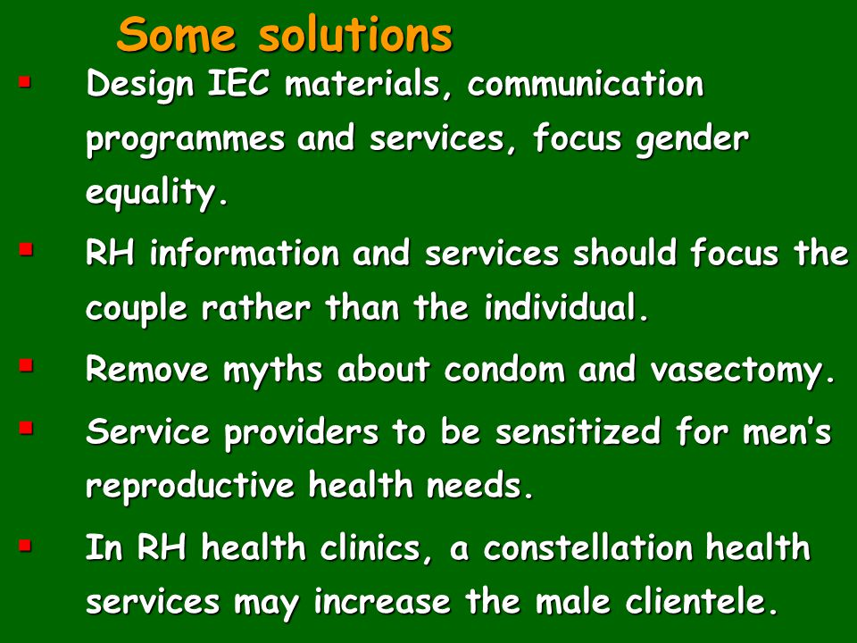 Some solutions Design IEC materials, communication programmes and services, focus gender equality.