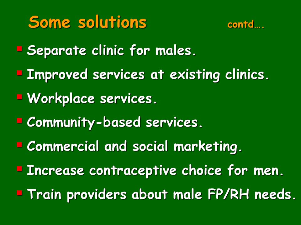 Some solutions contd…. Separate clinic for males.