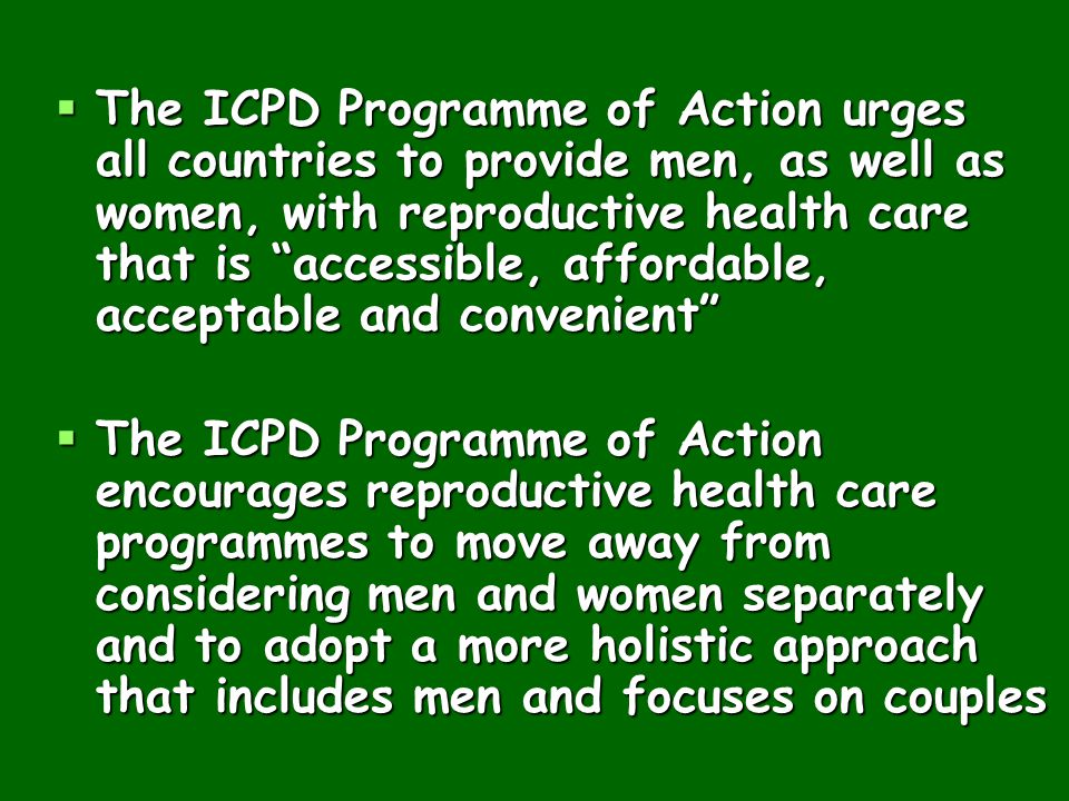 The ICPD Programme of Action urges all countries to provide men, as well as women, with reproductive health care that is accessible, affordable, acceptable and convenient
