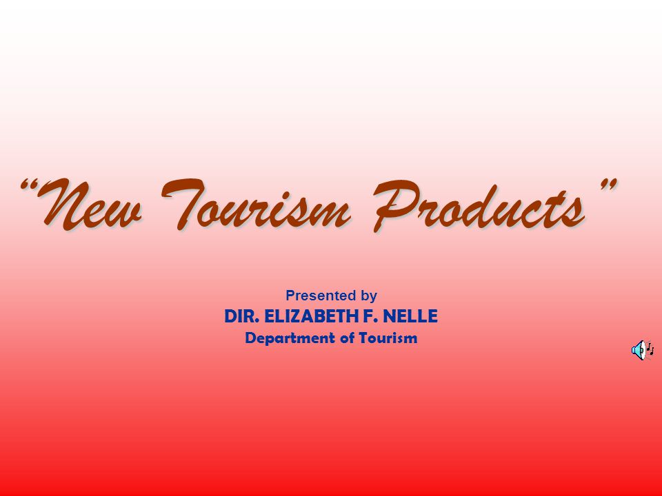 Presented by DIR. ELIZABETH F. NELLE Department of Tourism ...