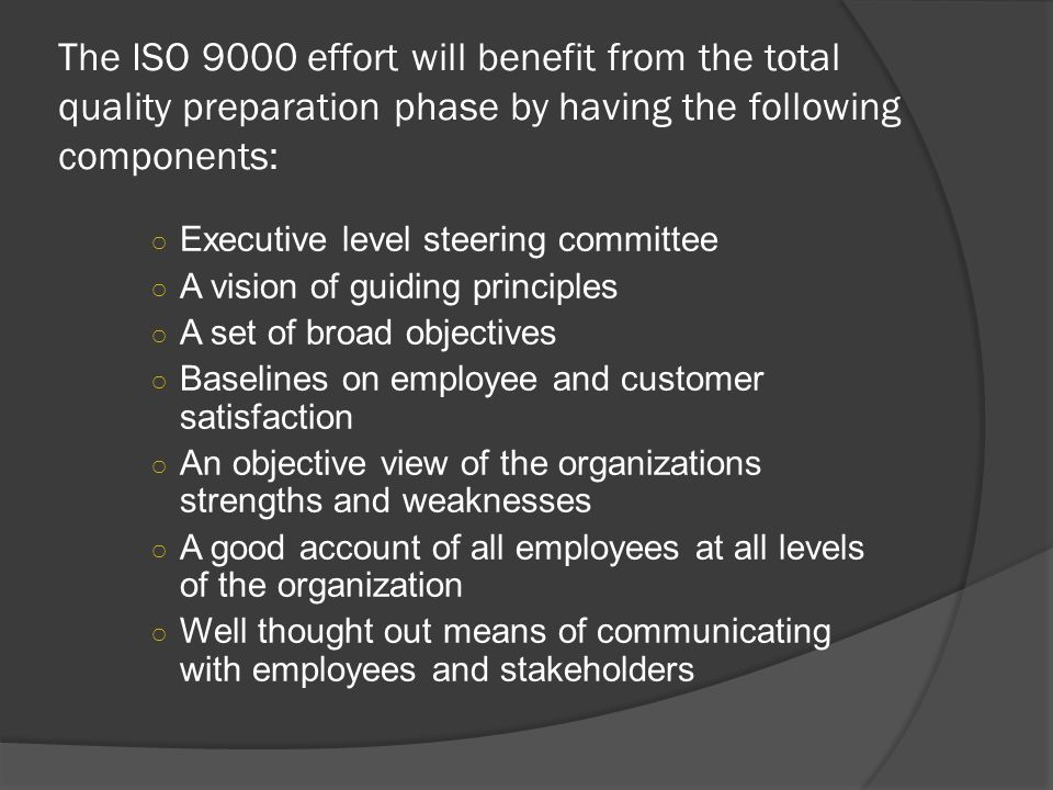The ISO 9000 effort will benefit from the total quality preparation phase by having the following components: