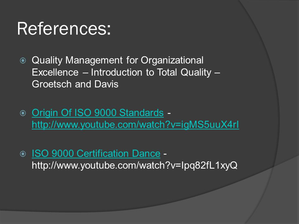 References: Quality Management for Organizational Excellence – Introduction to Total Quality – Groetsch and Davis.