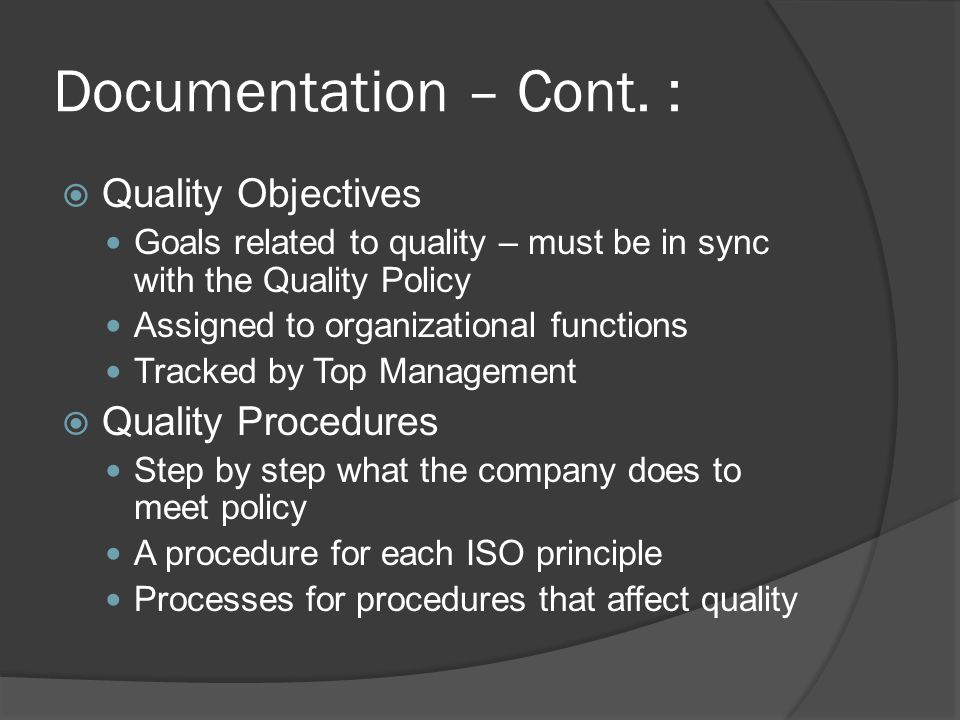 Documentation – Cont. : Quality Objectives Quality Procedures