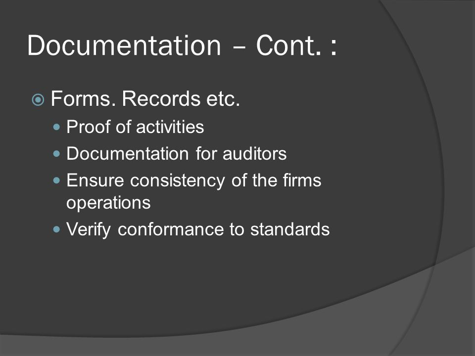 Documentation – Cont. : Forms. Records etc. Proof of activities