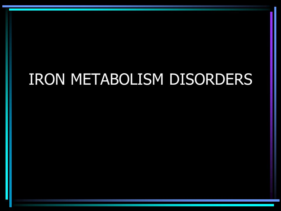 IRON METABOLISM DISORDERS
