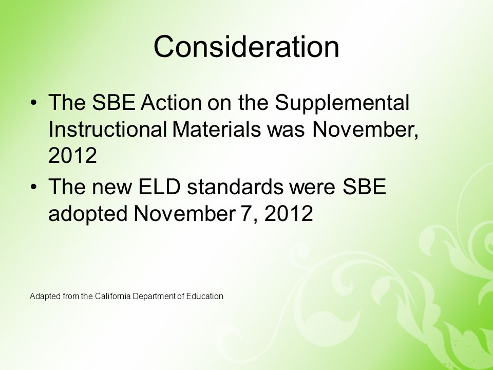 Consideration The SBE Action on the Supplemental Instructional Materials was November, The new ELD standards were SBE adopted November 7,