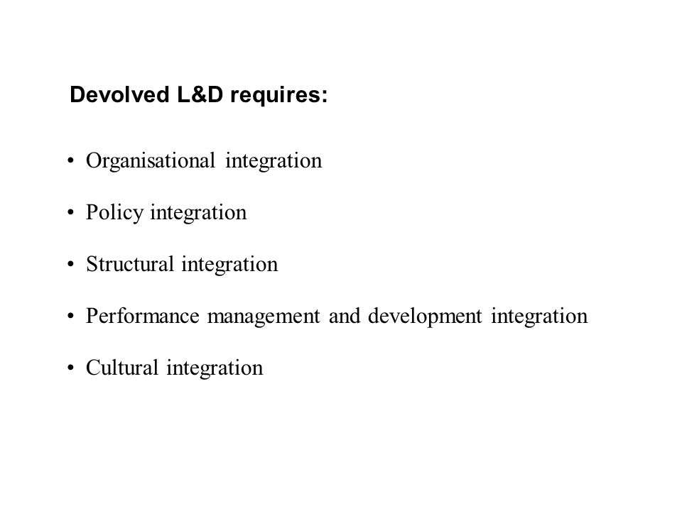Devolved L&D requires: