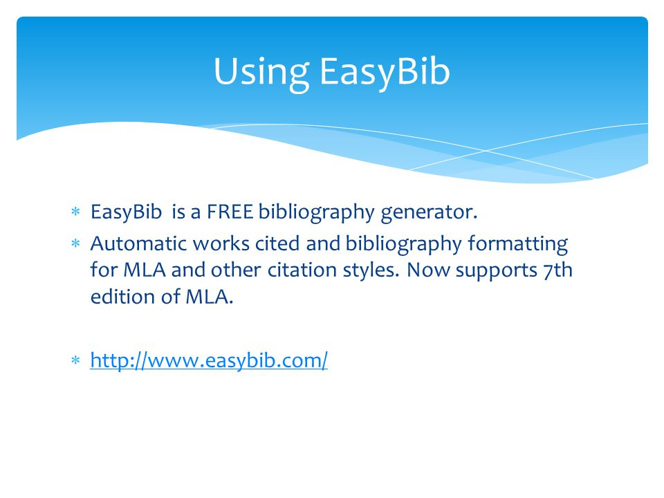 Using EasyBib EasyBib is a FREE bibliography generator.