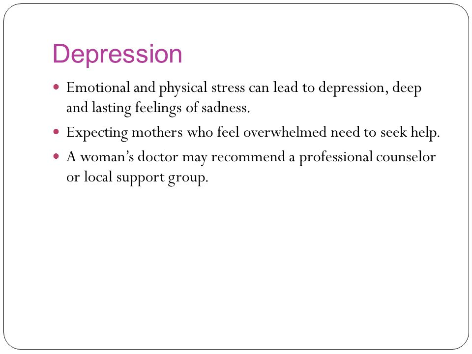 Depression Emotional and physical stress can lead to depression, deep and lasting feelings of sadness.