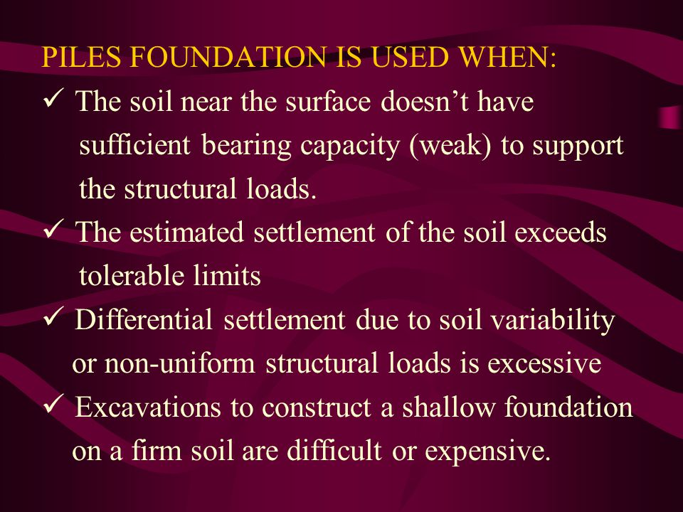 PILES FOUNDATION IS USED WHEN: