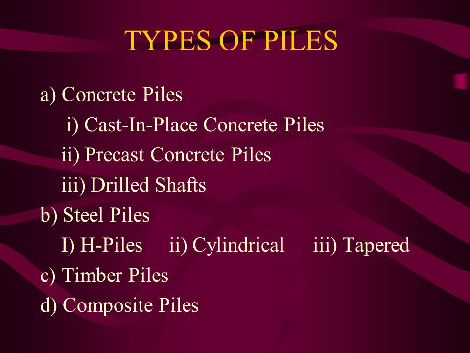TYPES OF PILES a) Concrete Piles i) Cast-In-Place Concrete Piles