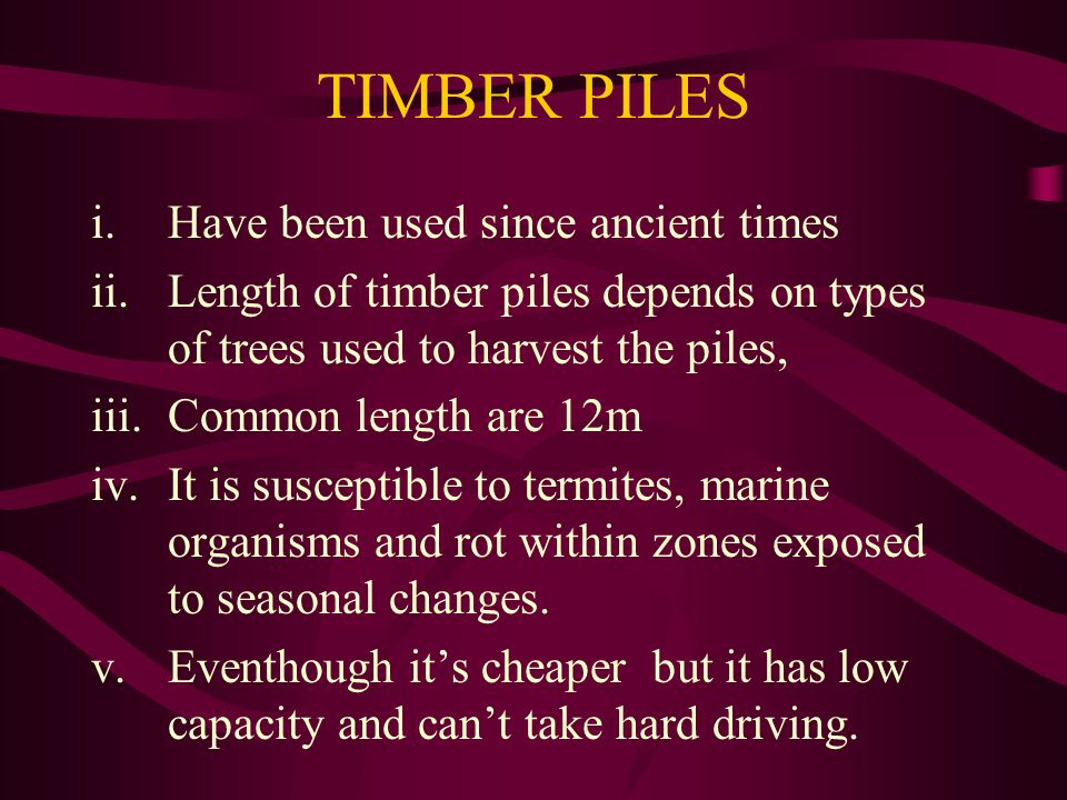 TIMBER PILES Have been used since ancient times