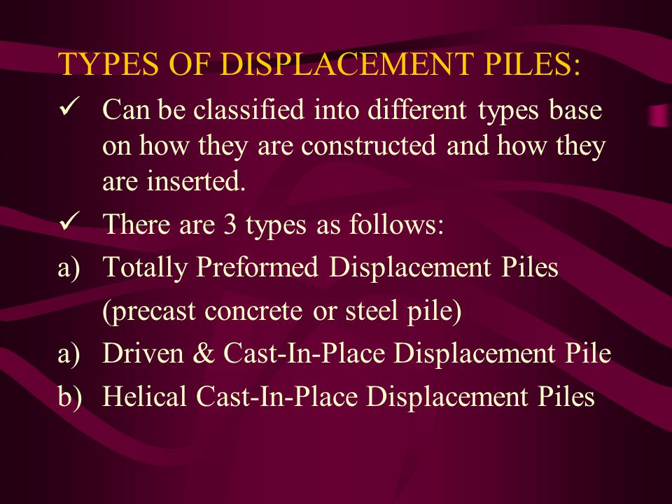 TYPES OF DISPLACEMENT PILES: