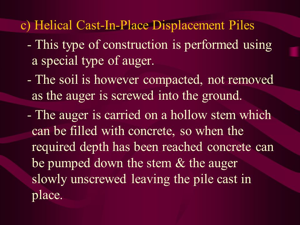 c) Helical Cast-In-Place Displacement Piles