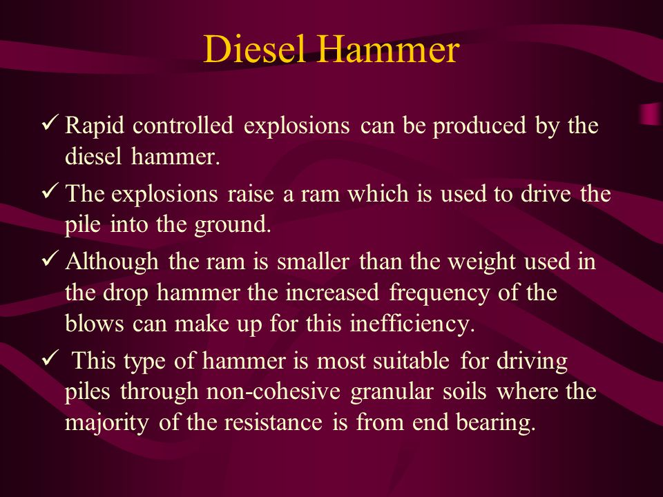 Diesel Hammer Rapid controlled explosions can be produced by the diesel hammer.