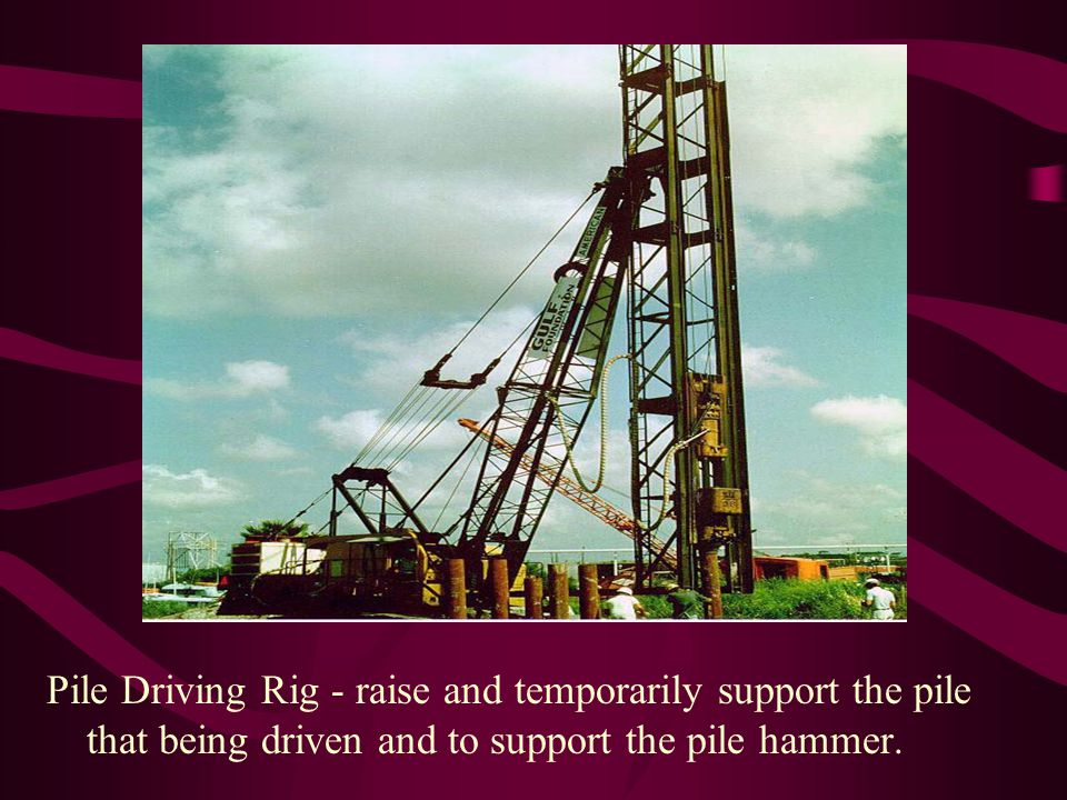 Pile Driving Rig - raise and temporarily support the pile that being driven and to support the pile hammer.