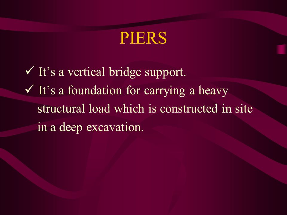 PIERS It's a vertical bridge support.