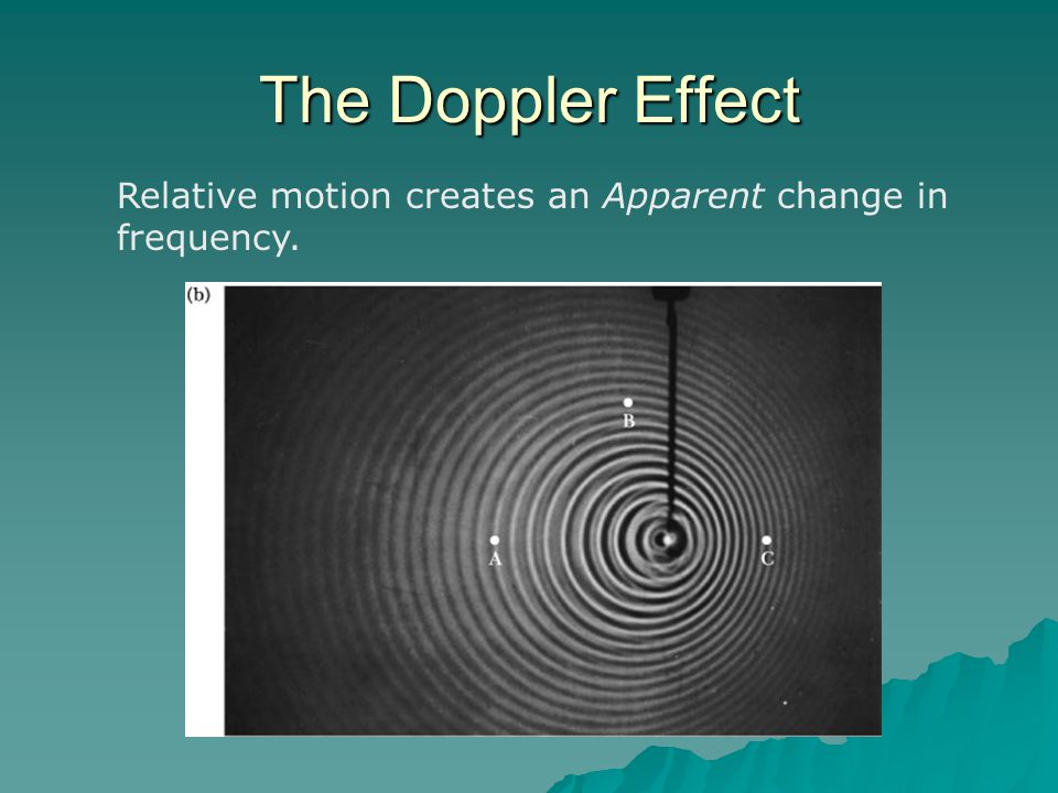 The Doppler Effect Relative motion creates an Apparent change in frequency.