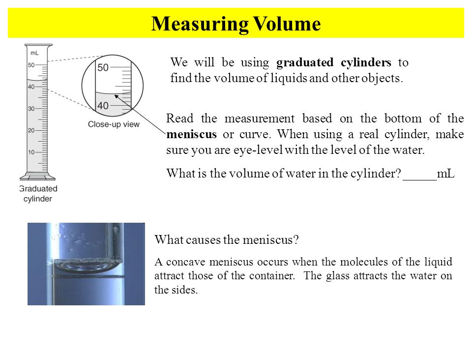 Measuring Volume We will be using graduated cylinders to find the volume of liquids and other objects.