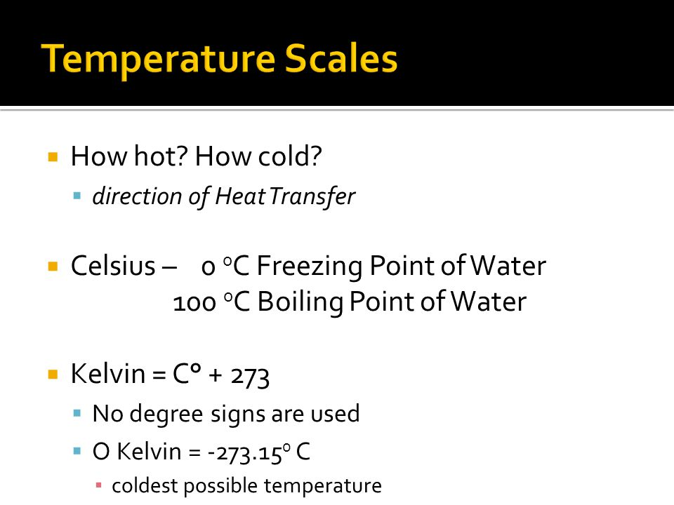Temperature Scales How hot How cold