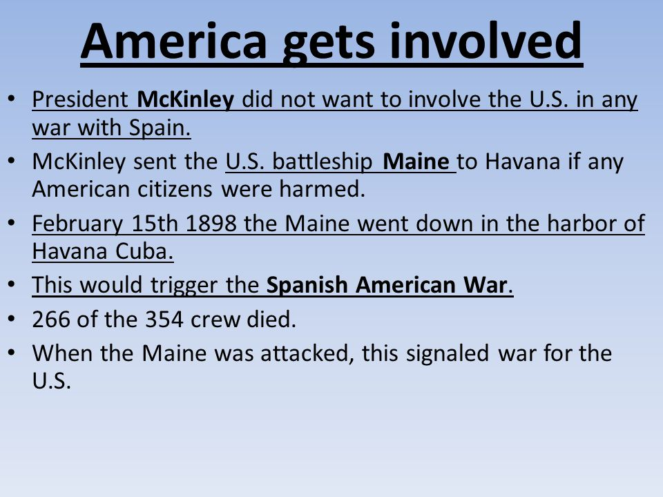 America gets involved President McKinley did not want to involve the U.S. in any war with Spain.