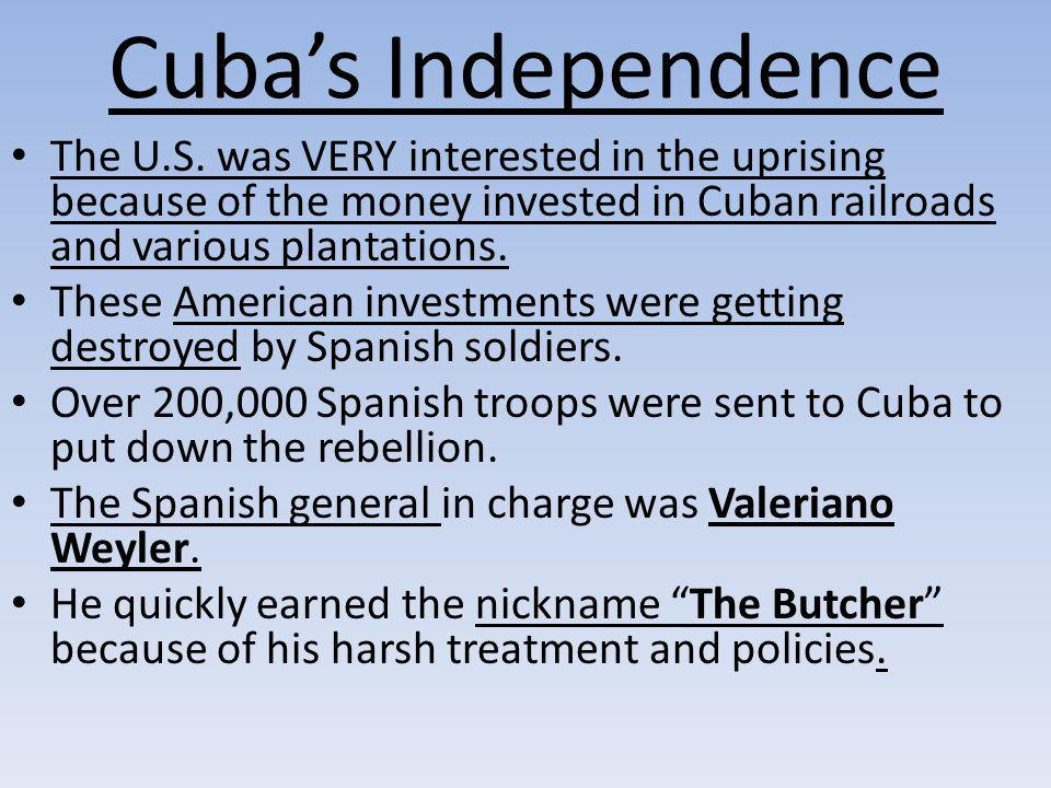 Cuba's Independence The U.S. was VERY interested in the uprising because of the money invested in Cuban railroads and various plantations.
