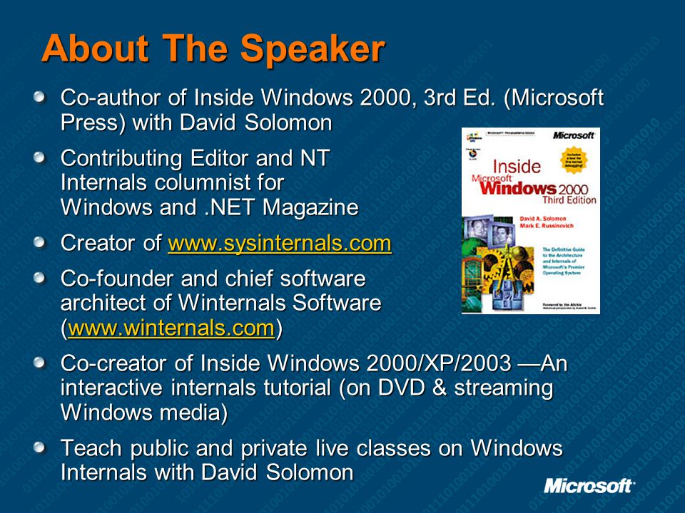 About The Speaker Co-author of Inside Windows 2000, 3rd Ed. (Microsoft Press) with David Solomon.