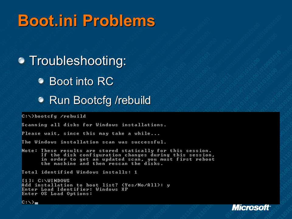 Boot.ini Problems Troubleshooting: Boot into RC Run Bootcfg /rebuild