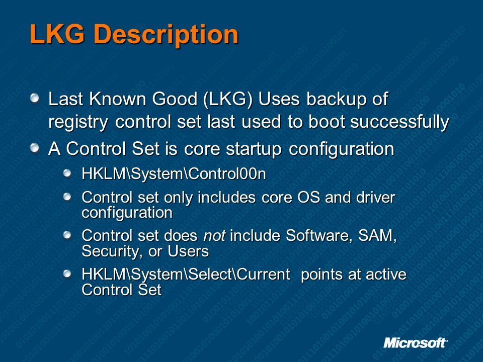 LKG Description Last Known Good (LKG) Uses backup of registry control set last used to boot successfully.