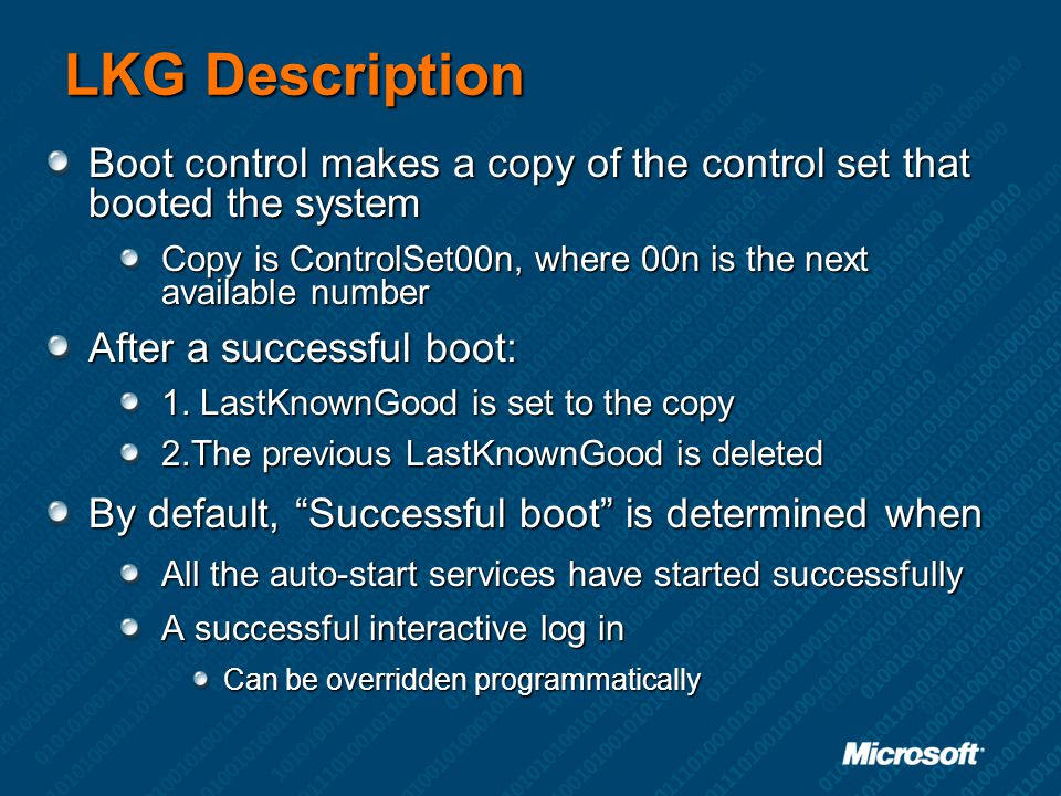 LKG Description Boot control makes a copy of the control set that booted the system. Copy is ControlSet00n, where 00n is the next available number.