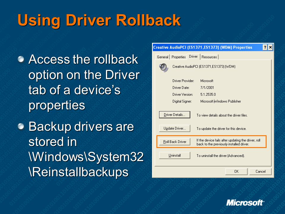 Using Driver Rollback Access the rollback option on the Driver tab of a device's properties.