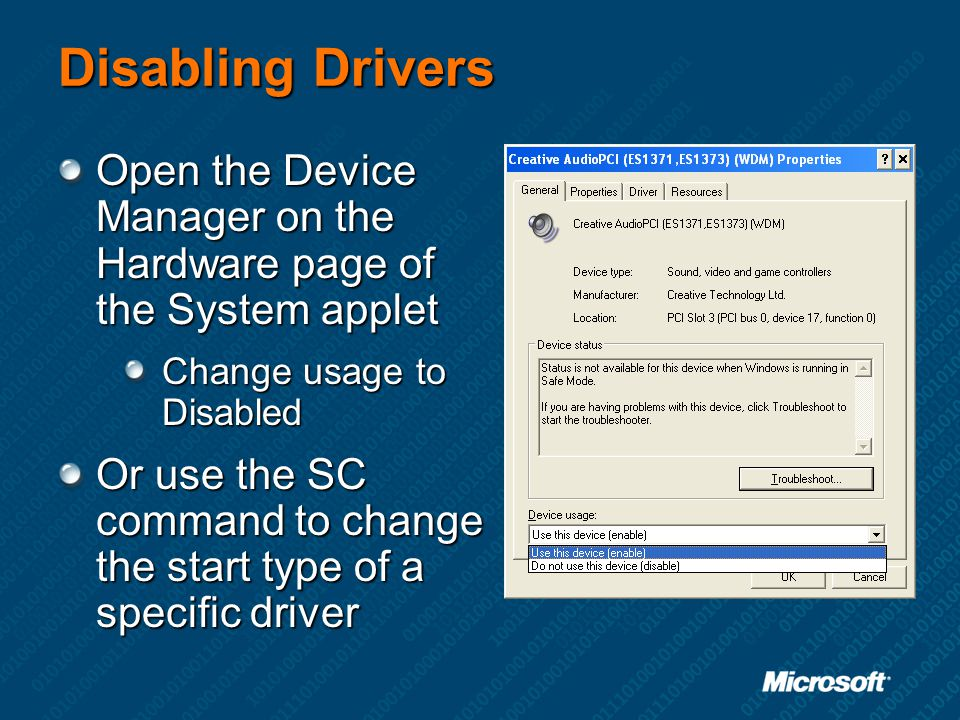 Disabling Drivers Open the Device Manager on the Hardware page of the System applet. Change usage to Disabled.