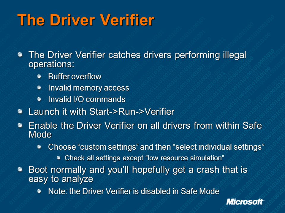 The Driver Verifier The Driver Verifier catches drivers performing illegal operations: Buffer overflow.