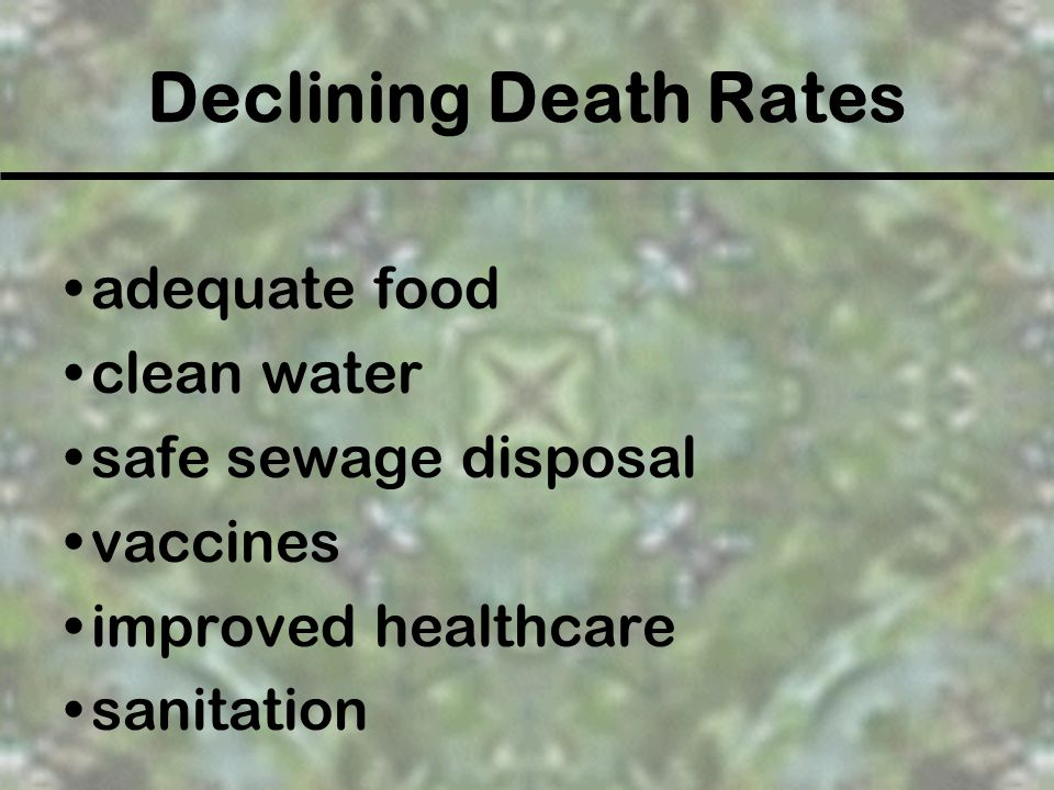 Declining Death Rates adequate food clean water safe sewage disposal