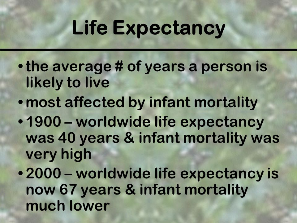 Life Expectancy the average # of years a person is likely to live