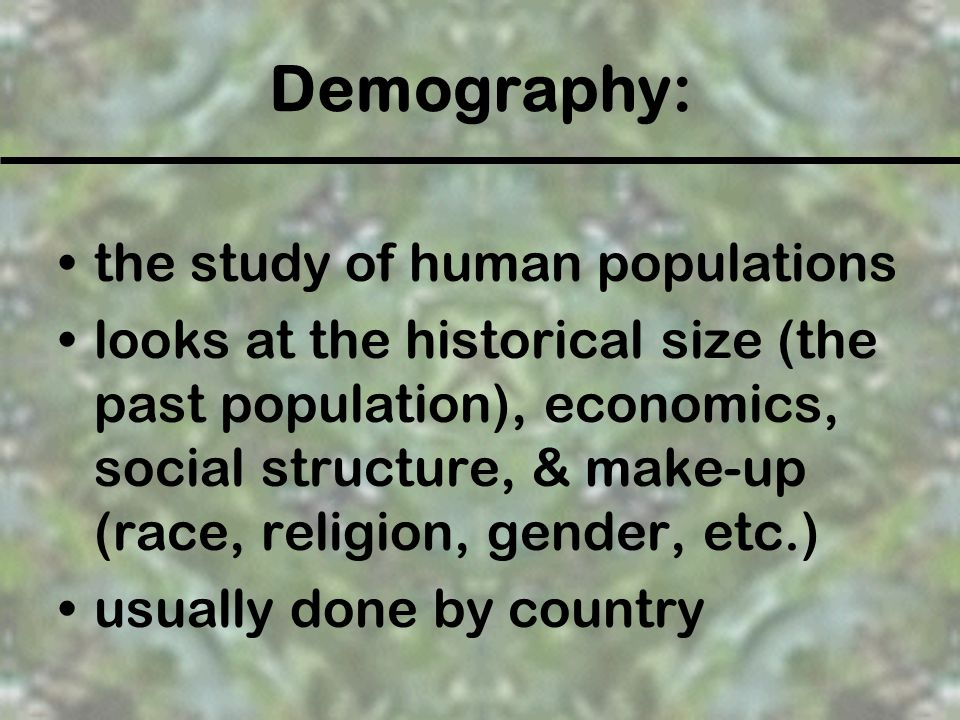 Demography: the study of human populations