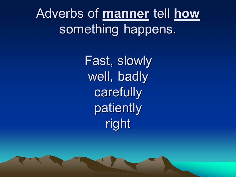 Adverbs of manner tell how something happens