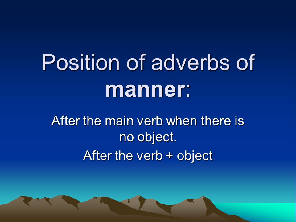 Position of adverbs of manner: